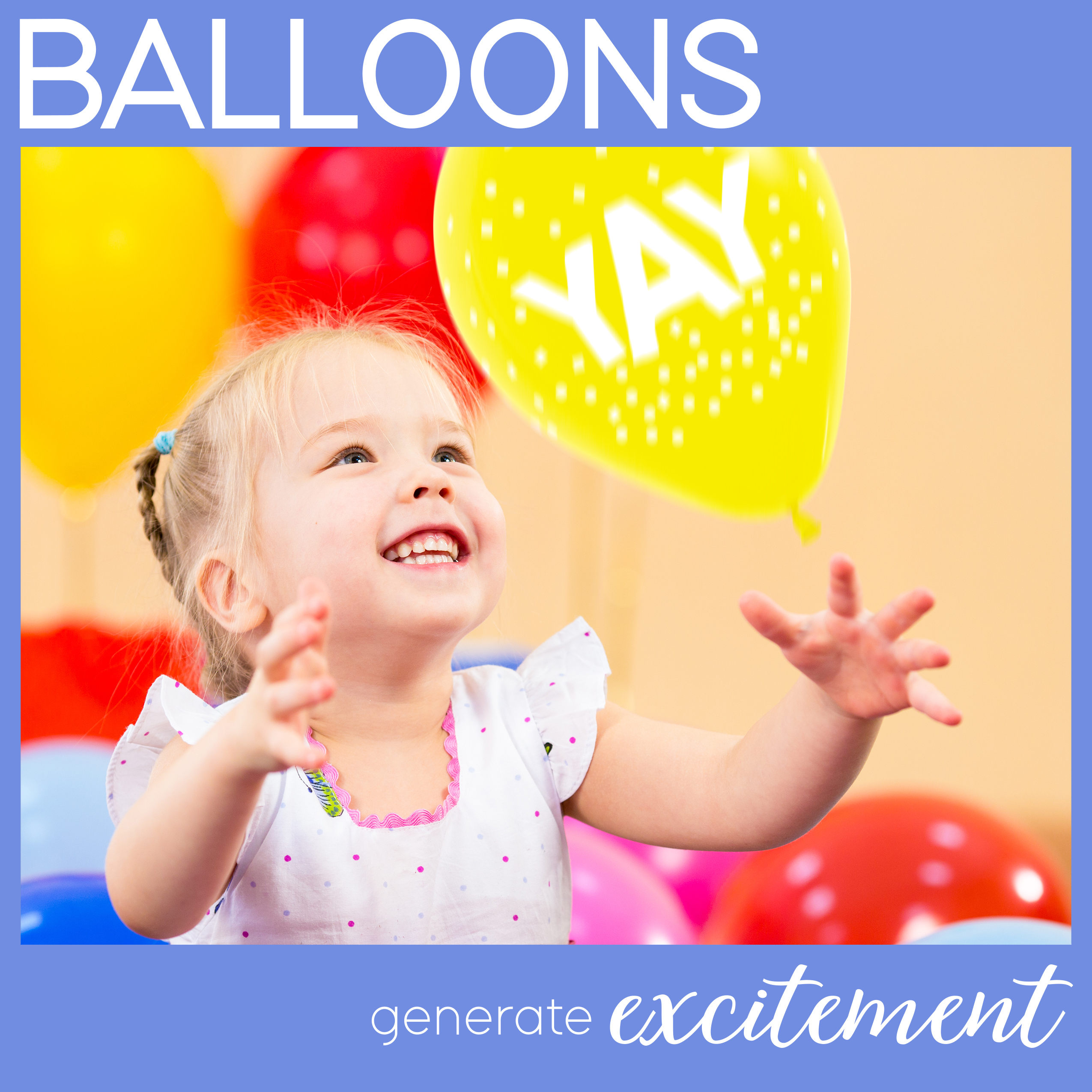 Balloon Facts - Balloons generate excitement